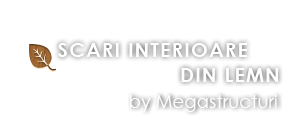 Scari Interioare din Lemn – Megastructuri SRL, Neamt